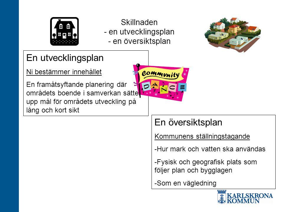 Skillnaden - en utvecklingsplan - en översiktsplan En utvecklingsplan Ni bestämmer innehållet En framåtsyftande planering där områdets boende i samver