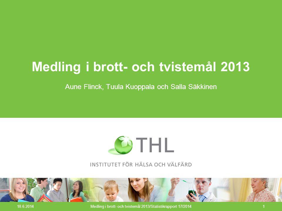 18.6.2014Medling i brott- och tvistemål 2013/Statistikrapport 17/20141 Medling i brott- och tvistemål 2013 Aune Flinck, Tuula Kuoppala och Salla Säkki
