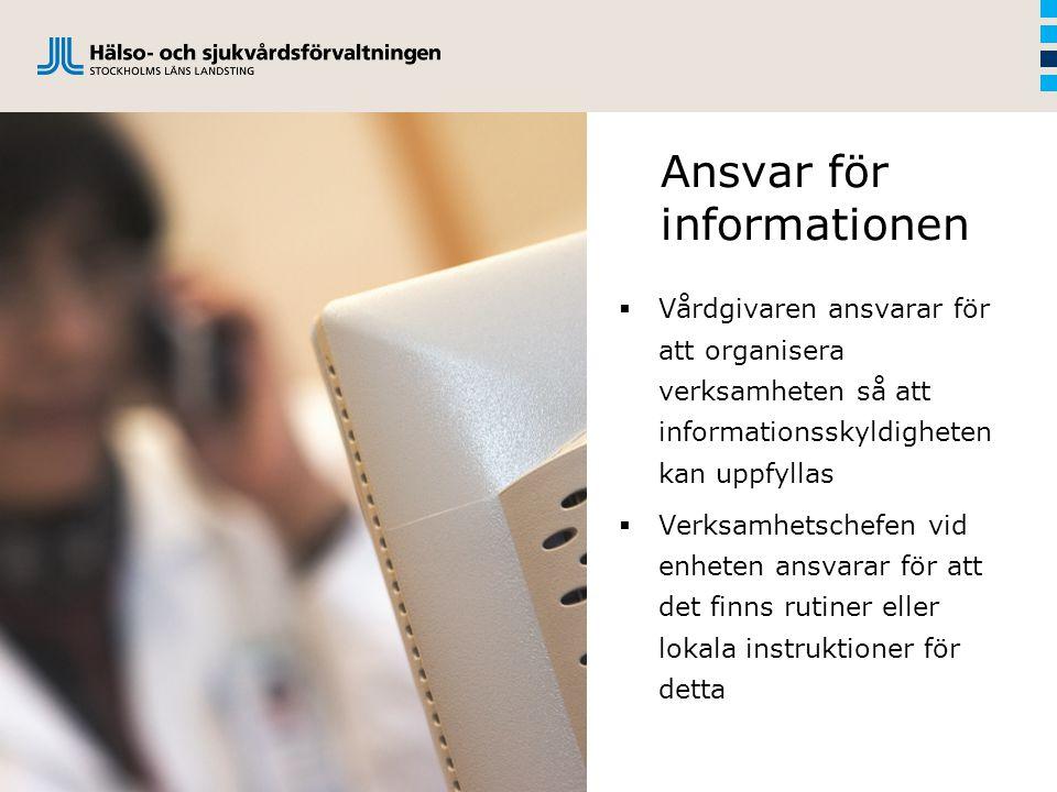 Ansvar för informationen  Vårdgivaren ansvarar för att organisera verksamheten så att informationsskyldigheten kan uppfyllas  Verksamhetschefen vid