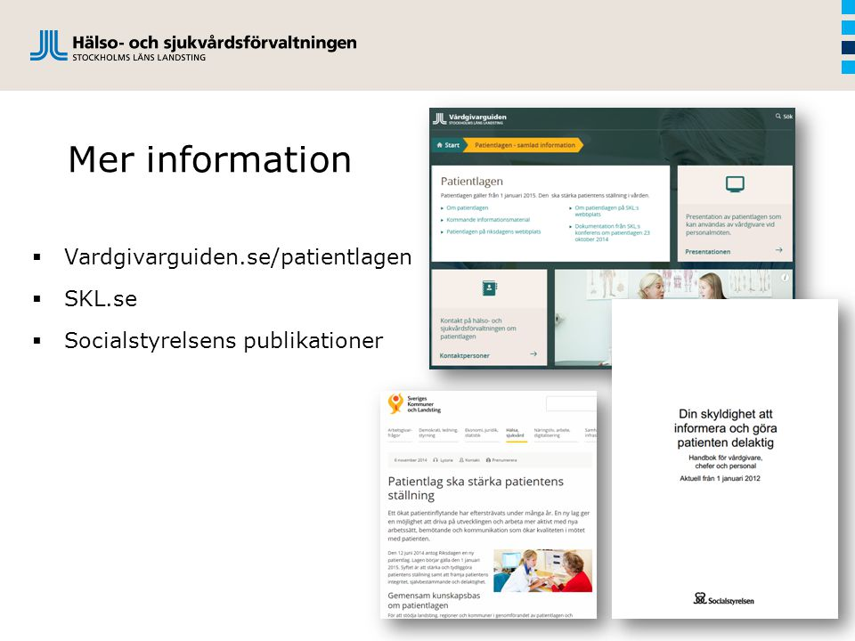 Mer information  Vardgivarguiden.se/patientlagen  SKL.se  Socialstyrelsens publikationer