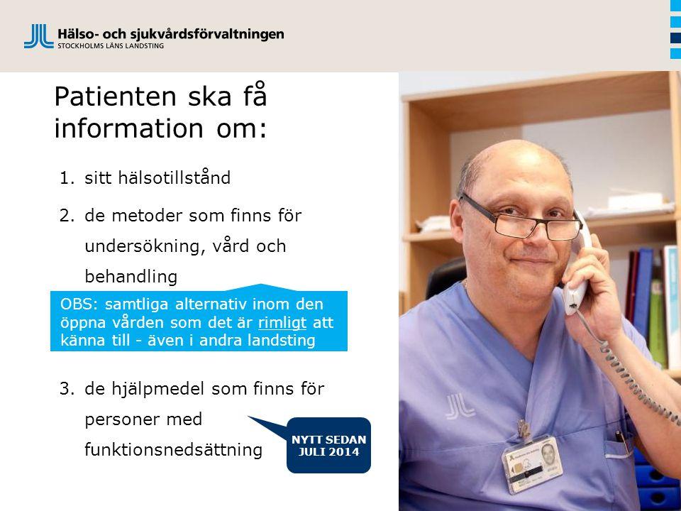 Patienten ska få information om: 1.sitt hälsotillstånd 2.de metoder som finns för undersökning, vård och behandling 3.de hjälpmedel som finns för pers