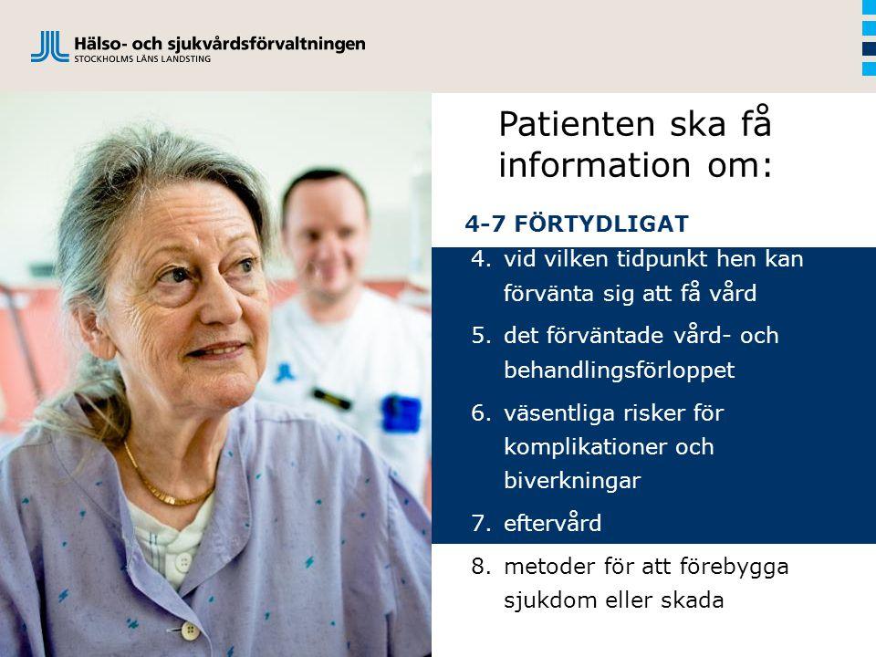 4.vid vilken tidpunkt hen kan förvänta sig att få vård 5.det förväntade vård- och behandlingsförloppet 6.väsentliga risker för komplikationer och bive