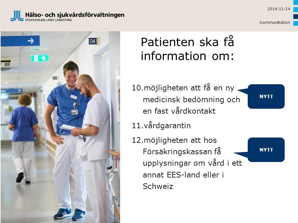 10.möjligheten att få en ny medicinsk bedömning och en fast vårdkontakt 11.vårdgarantin 12.möjligheten att hos Försäkringskassan få upplysningar om vå