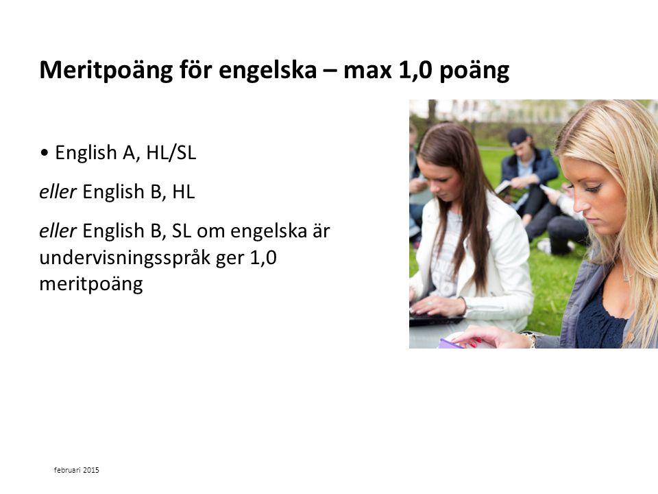 Sv English A, HL/SL eller English B, HL eller English B, SL om engelska är undervisningsspråk ger 1,0 meritpoäng Meritpoäng för engelska – max 1,0 poäng februari 2015