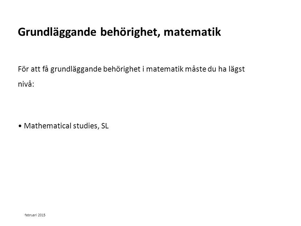 Sv För att få grundläggande behörighet i matematik måste du ha lägst nivå: Mathematical studies, SL Grundläggande behörighet, matematik februari 2015
