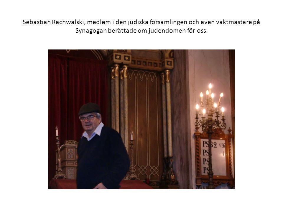 Sebastian Rachwalski, medlem i den judiska församlingen och även vaktmästare på Synagogan berättade om judendomen för oss.
