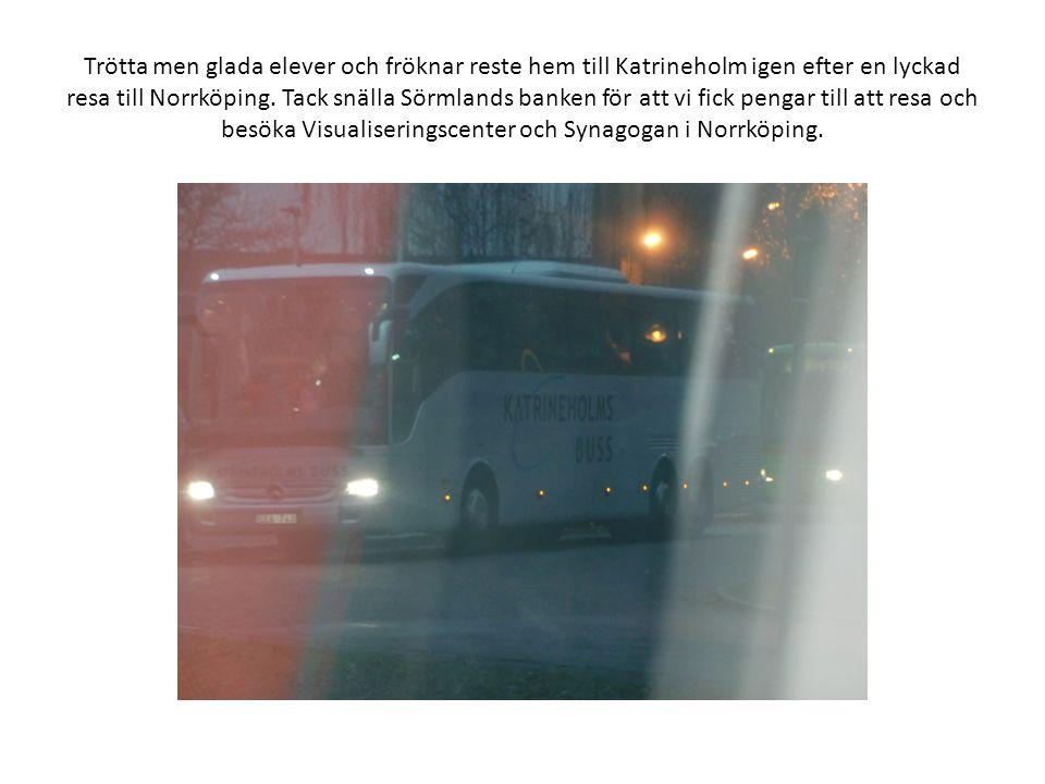 Trötta men glada elever och fröknar reste hem till Katrineholm igen efter en lyckad resa till Norrköping. Tack snälla Sörmlands banken för att vi fick
