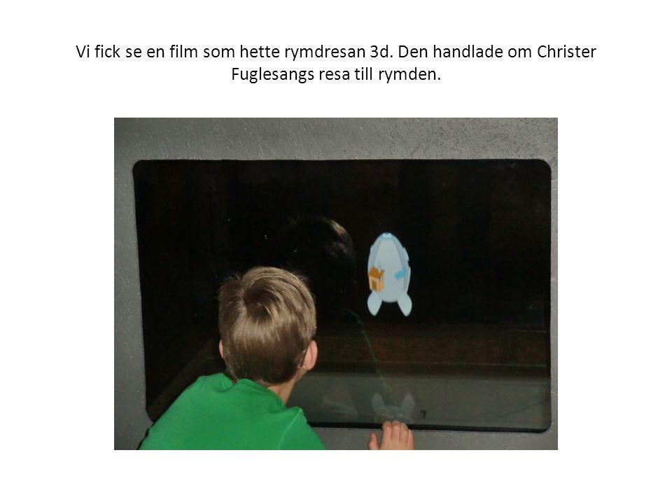 Vi fick se en film som hette rymdresan 3d. Den handlade om Christer Fuglesangs resa till rymden.
