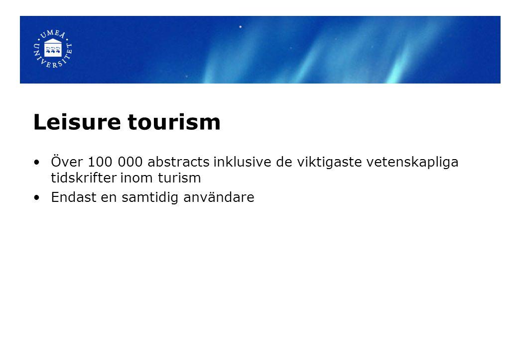 Leisure tourism Över 100 000 abstracts inklusive de viktigaste vetenskapliga tidskrifter inom turism Endast en samtidig användare