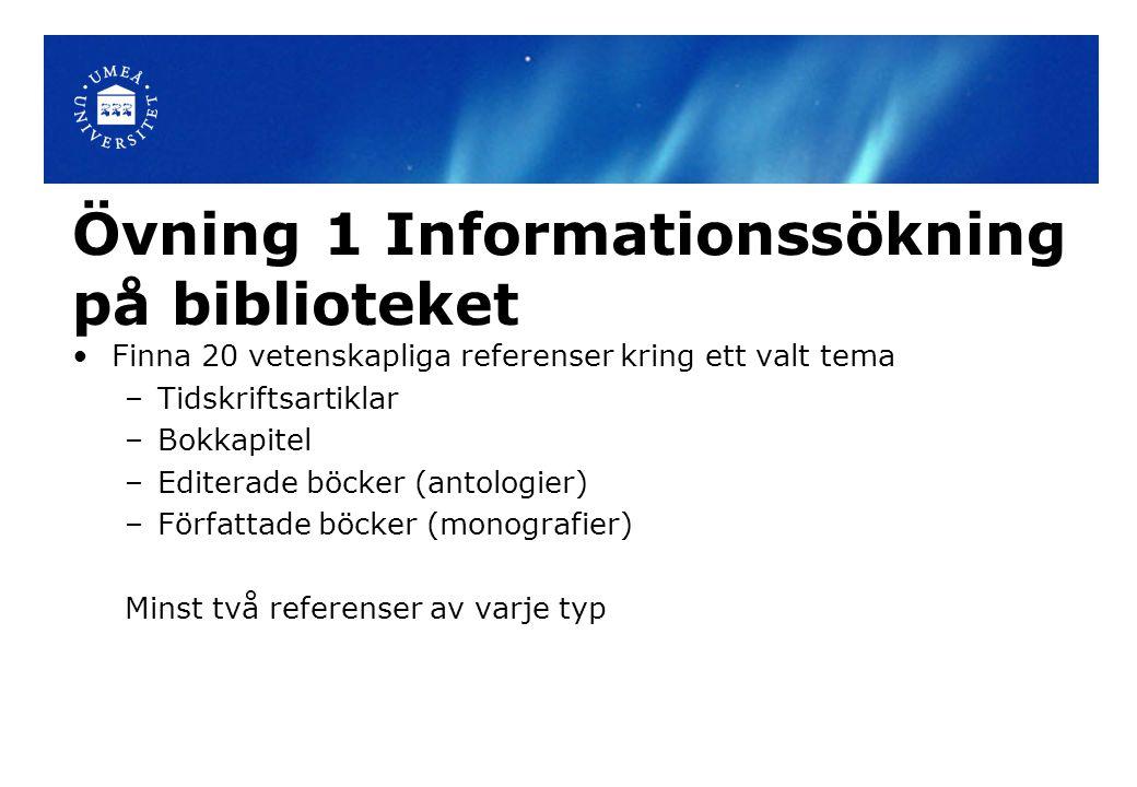 Övning 1 Informationssökning på biblioteket Finna 20 vetenskapliga referenser kring ett valt tema –Tidskriftsartiklar –Bokkapitel –Editerade böcker (a