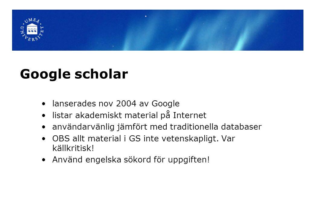 Google scholar lanserades nov 2004 av Google listar akademiskt material på Internet användarvänlig jämfört med traditionella databaser OBS allt materi