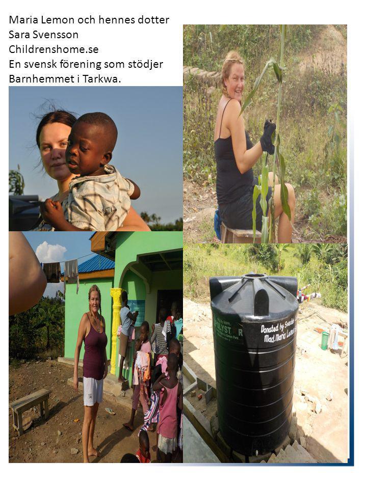 . Maria Lemon och hennes dotter Sara Svensson Childrenshome.se En svensk förening som stödjer Barnhemmet i Tarkwa.