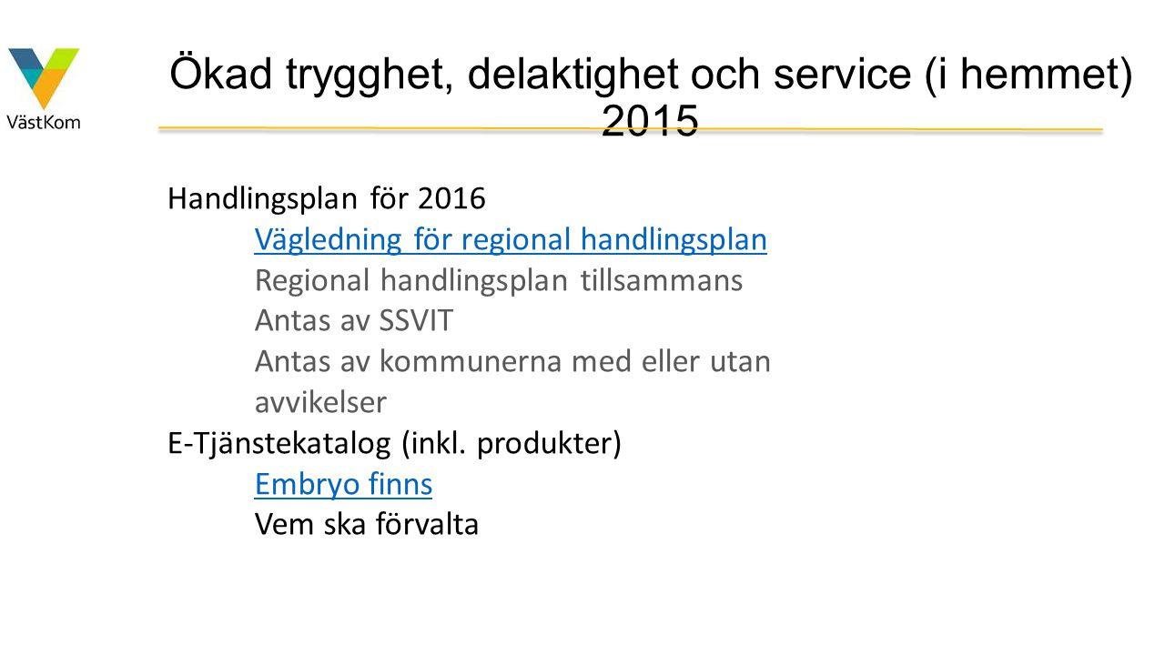 Ökad trygghet, delaktighet och service (i hemmet) 2015 Handlingsplan för 2016 Vägledning för regional handlingsplan Regional handlingsplan tillsammans