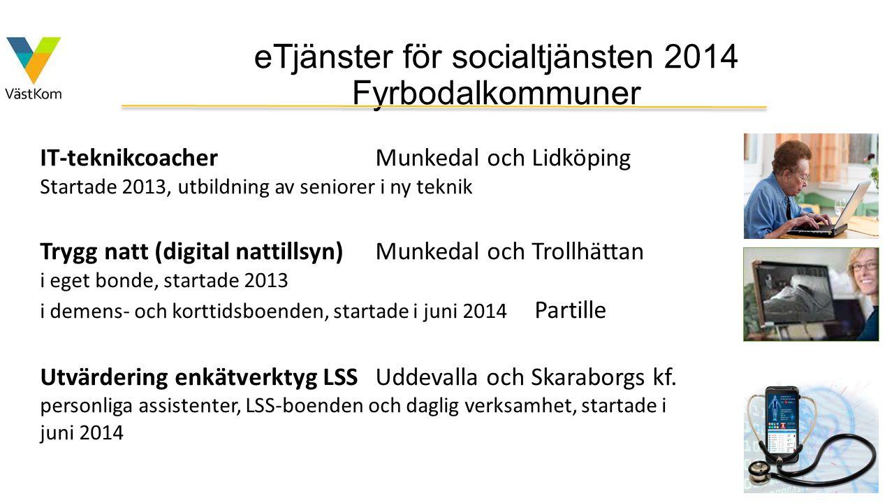 eTjänster för socialtjänsten 2014 Fyrbodalkommuner IT-teknikcoacherMunkedal och Lidköping Startade 2013, utbildning av seniorer i ny teknik Trygg natt