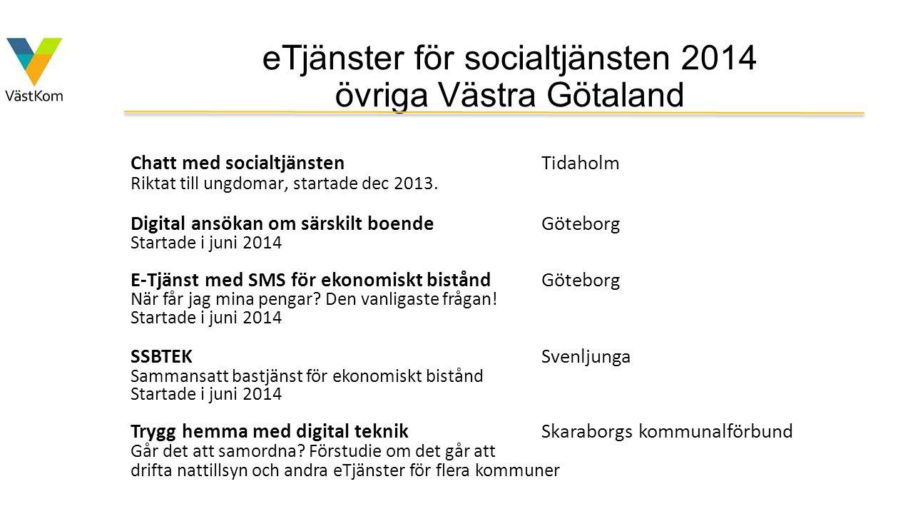 eTjänster för socialtjänsten 2014 övriga Västra Götaland Chatt med socialtjänstenTidaholm Riktat till ungdomar, startade dec 2013. Digital ansökan om