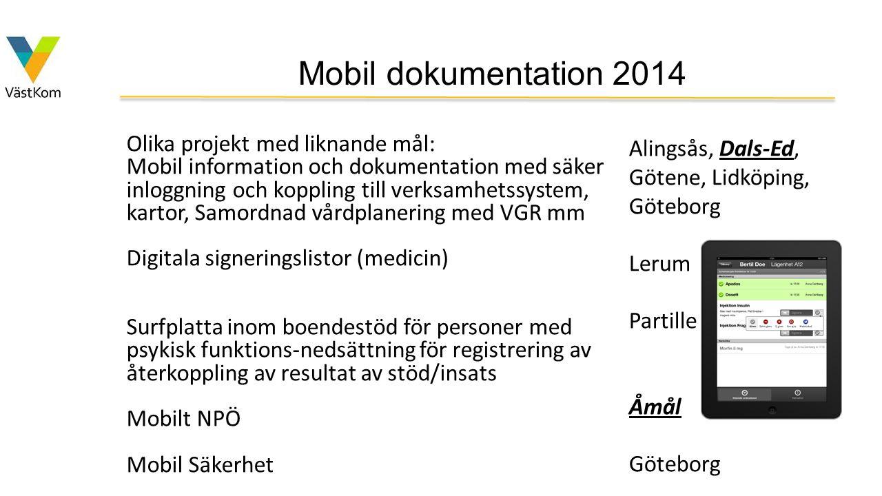 Mobil dokumentation 2014 Olika projekt med liknande mål: Mobil information och dokumentation med säker inloggning och koppling till verksamhetssystem,
