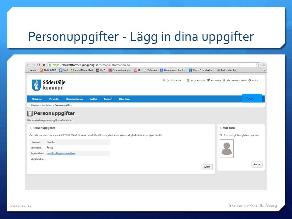 Personuppgifter - Lägg in dina uppgifter XXX 2014-12-17 Skriven av Pernilla Åberg