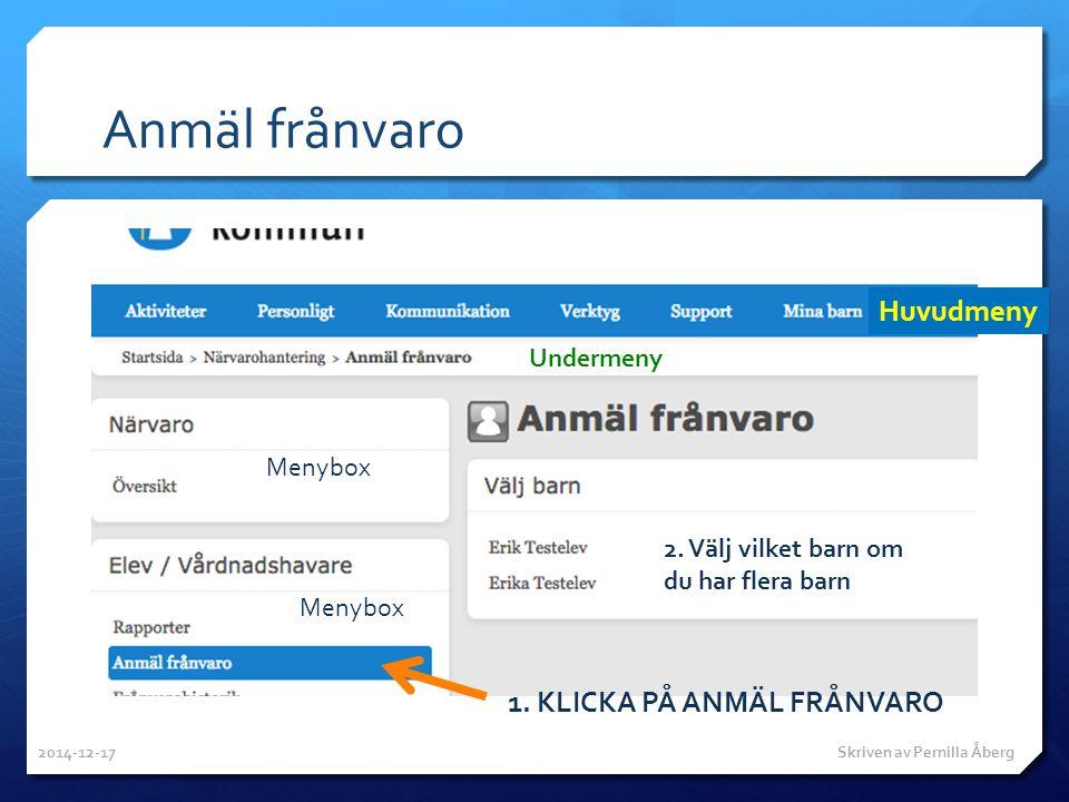 Anmäl frånvaro Huvudmeny Undermeny Menybox 1. KLICKA PÅ ANMÄL FRÅNVARO 2. Välj vilket barn om du har flera barn 2014-12-17 Skriven av Pernilla Åberg