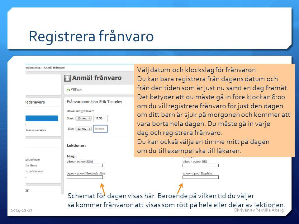 Registrera frånvaro Välj datum och klockslag för frånvaron. Du kan bara registrera från dagens datum och från den tiden som är just nu samt en dag fra