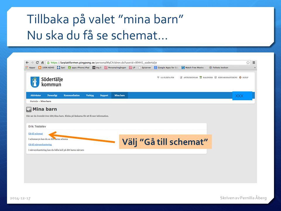 """Tillbaka på valet """"mina barn"""" Nu ska du få se schemat… Välj """"Gå till schemat"""" XXX 2014-12-17 Skriven av Pernilla Åberg"""
