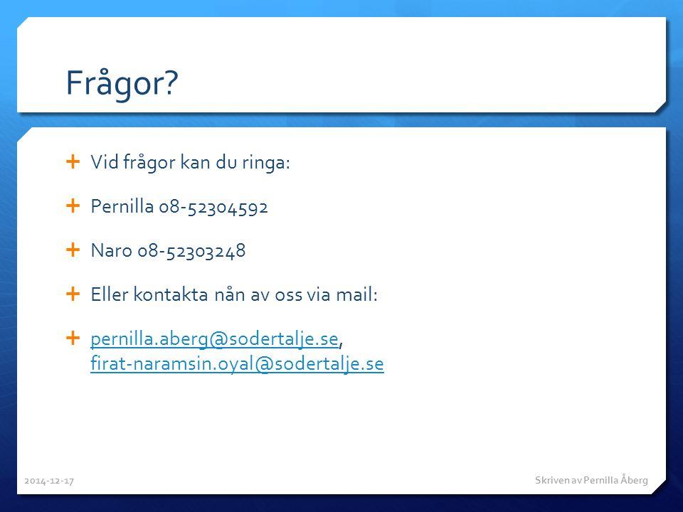 Frågor?  Vid frågor kan du ringa:  Pernilla 08-52304592  Naro 08-52303248  Eller kontakta nån av oss via mail:  pernilla.aberg@sodertalje.se, fir