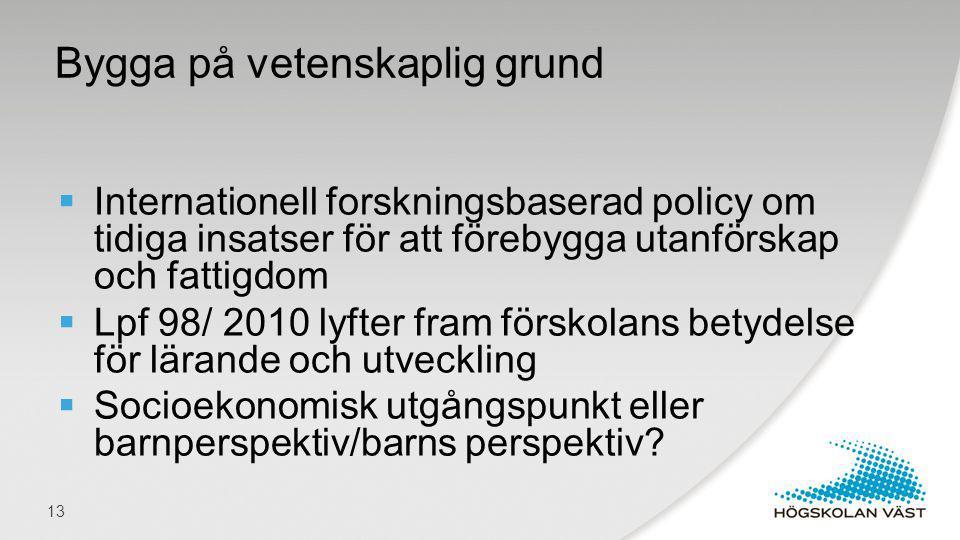  Internationell forskningsbaserad policy om tidiga insatser för att förebygga utanförskap och fattigdom  Lpf 98/ 2010 lyfter fram förskolans betydel