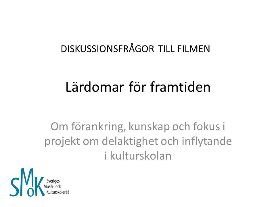 Lärdomar för framtiden Om förankring, kunskap och fokus i projekt om delaktighet och inflytande i kulturskolan DISKUSSIONSFRÅGOR TILL FILMEN