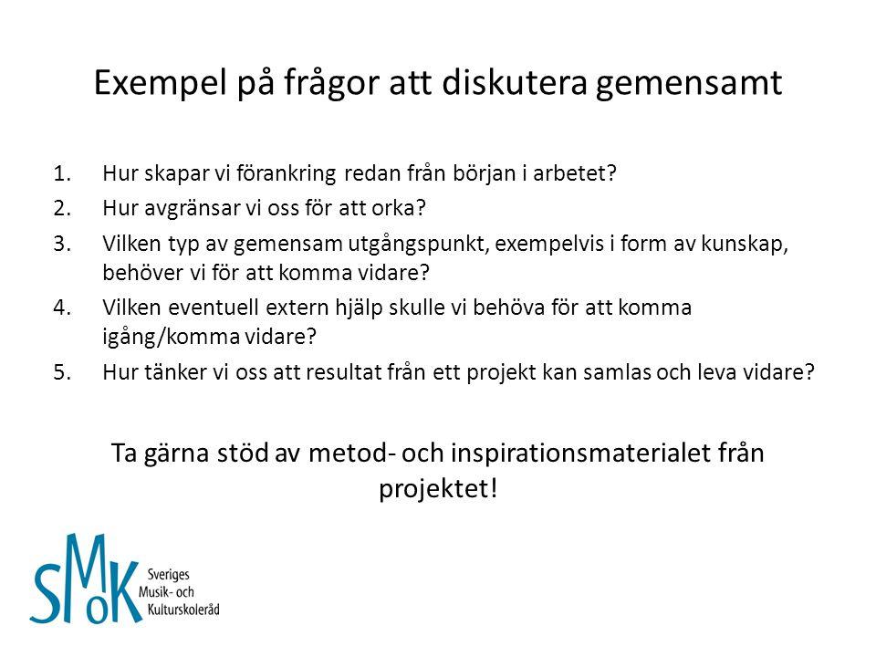 Exempel på frågor att diskutera gemensamt 1.Hur skapar vi förankring redan från början i arbetet.