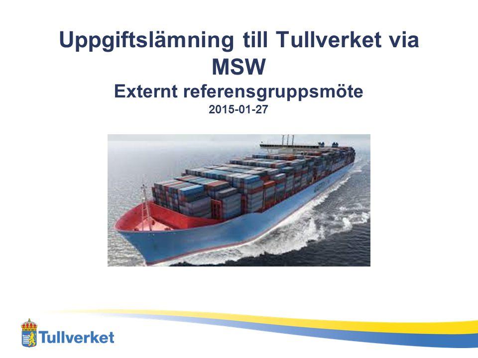 Uppgiftslämning till Tullverket via MSW Externt referensgruppsmöte 2015-01-27