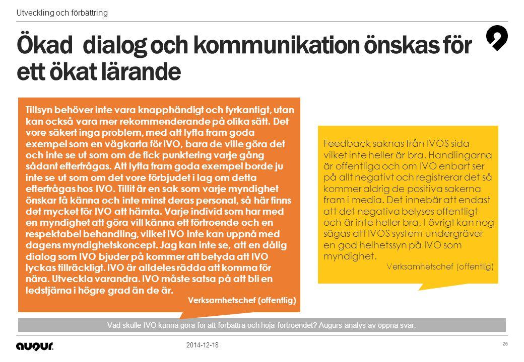 Ökad dialog och kommunikation önskas för ett ökat lärande Utveckling och förbättring 2014-12-18 26 Vad skulle IVO kunna göra för att förbättra och höj