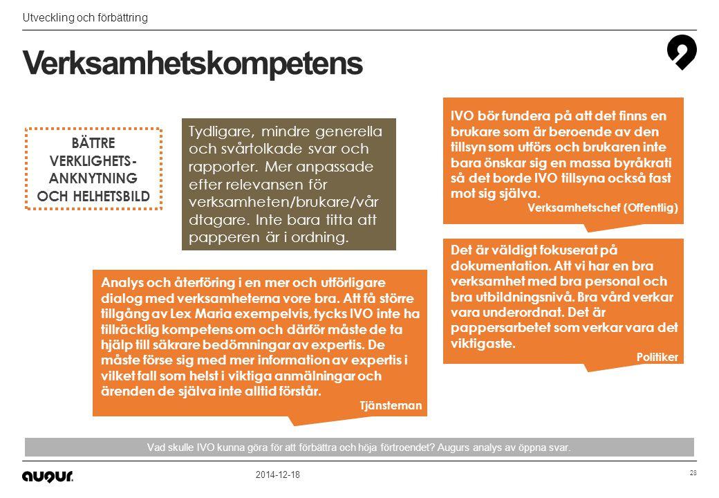 BÄTTRE VERKLIGHETS- ANKNYTNING OCH HELHETSBILD Verksamhetskompetens Utveckling och förbättring 2014-12-18 28 Vad skulle IVO kunna göra för att förbätt