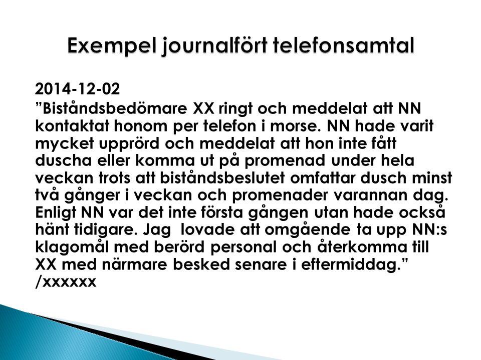 """2014-12-02 """"Biståndsbedömare XX ringt och meddelat att NN kontaktat honom per telefon i morse. NN hade varit mycket upprörd och meddelat att hon inte"""