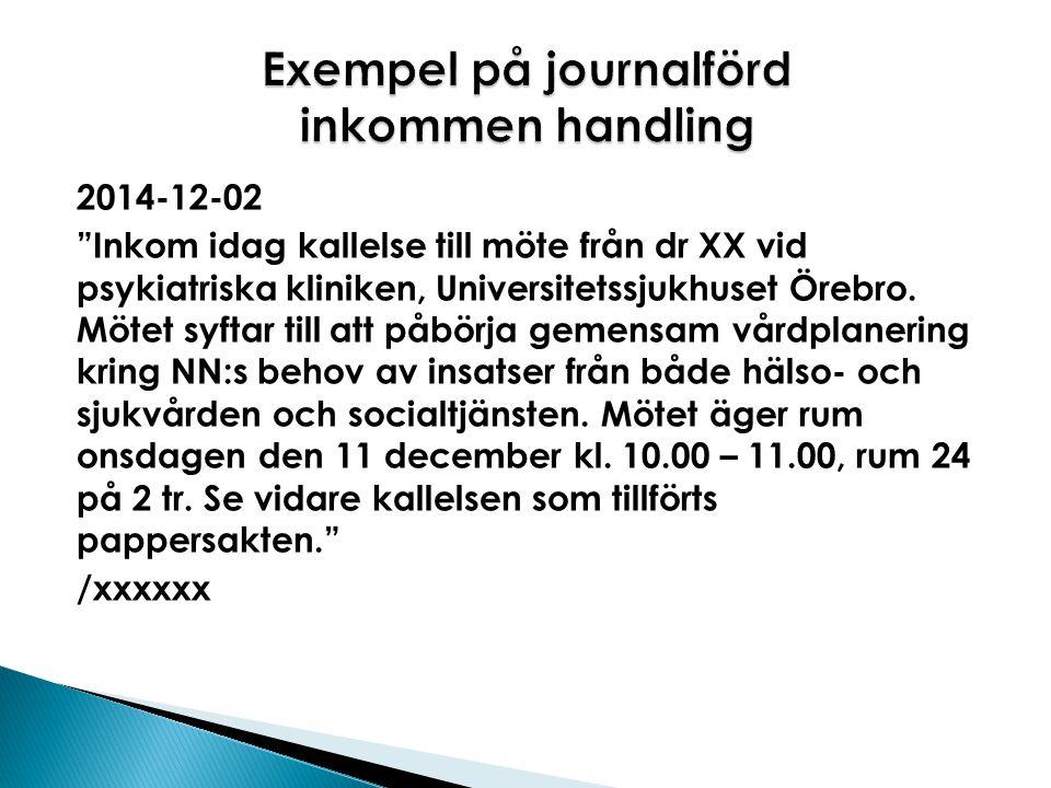 """2014-12-02 """"Inkom idag kallelse till möte från dr XX vid psykiatriska kliniken, Universitetssjukhuset Örebro. Mötet syftar till att påbörja gemensam v"""