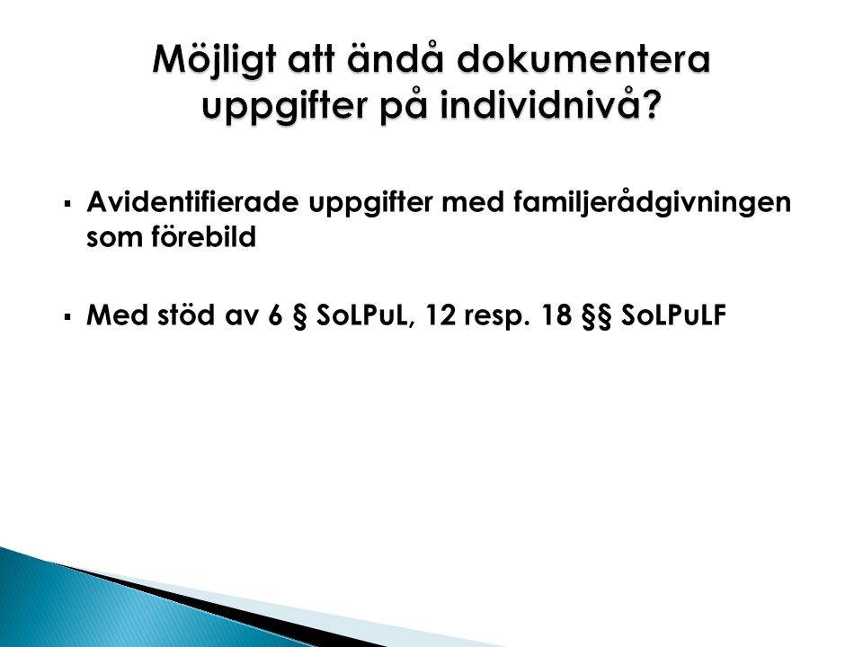  Avidentifierade uppgifter med familjerådgivningen som förebild  Med stöd av 6 § SoLPuL, 12 resp. 18 §§ SoLPuLF