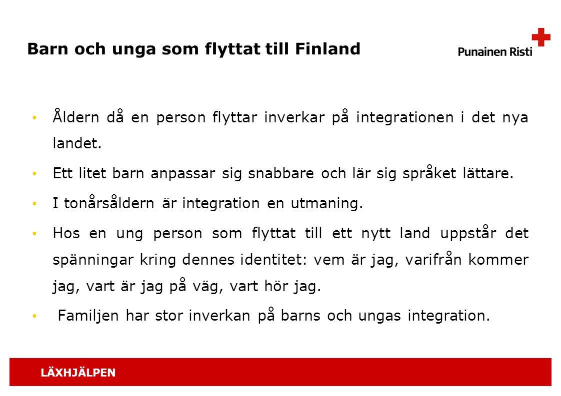 LÄXHJÄLPEN Barn och unga som flyttat till Finland Åldern då en person flyttar inverkar på integrationen i det nya landet. Ett litet barn anpassar sig