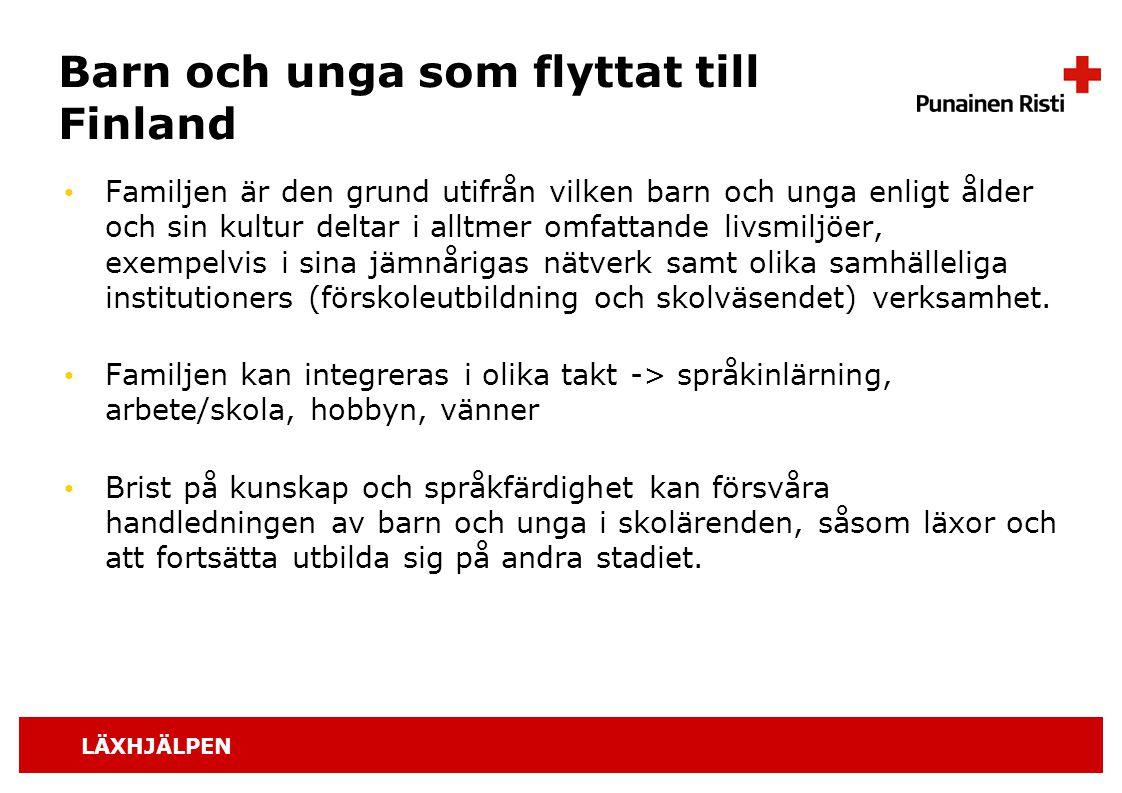 LÄXHJÄLPEN Barn och unga som flyttat till Finland Familjen är den grund utifrån vilken barn och unga enligt ålder och sin kultur deltar i alltmer omfa