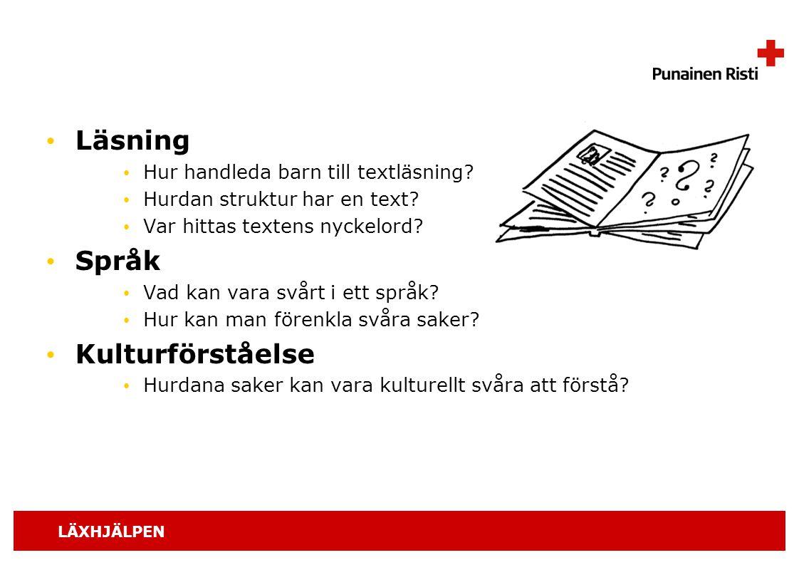 LÄXHJÄLPEN Läsning Hur handleda barn till textläsning? Hurdan struktur har en text? Var hittas textens nyckelord? Språk Vad kan vara svårt i ett språk