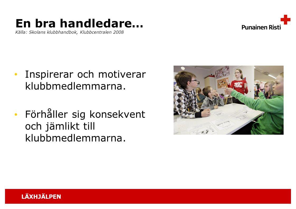 LÄXHJÄLPEN En bra handledare… Källa: Skolans klubbhandbok, Klubbcentralen 2008 Inspirerar och motiverar klubbmedlemmarna. Förhåller sig konsekvent och