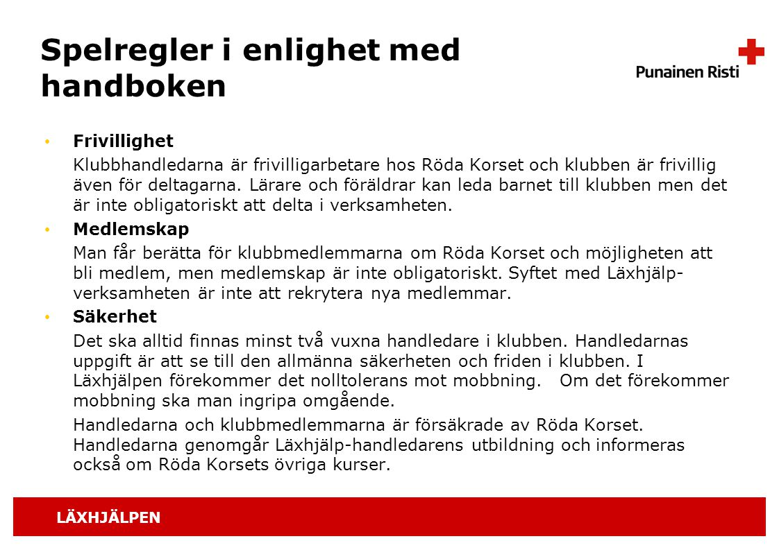LÄXHJÄLPEN Spelregler i enlighet med handboken Frivillighet Klubbhandledarna är frivilligarbetare hos Röda Korset och klubben är frivillig även för de