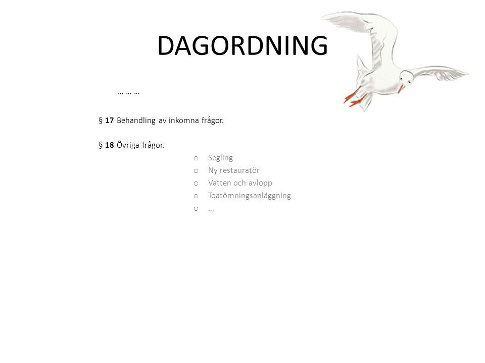 DAGORDNING … … … § 17Behandling av inkomna frågor. § 18Övriga frågor. o Segling o Ny restauratör o Vatten och avlopp o Toatömningsanläggning o …
