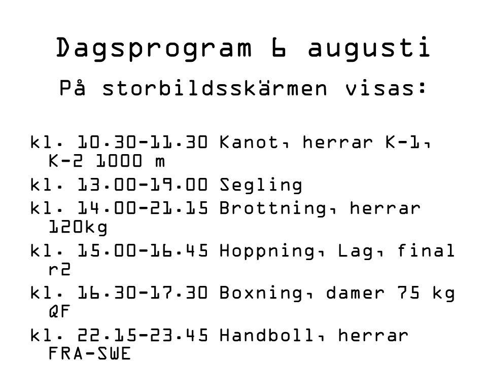 Dagsprogram 6 augusti På storbildsskärmen visas: kl. 10.30-11.30 Kanot, herrar K-1, K-2 1000 m kl. 13.00-19.00 Segling kl. 14.00-21.15 Brottning, herr