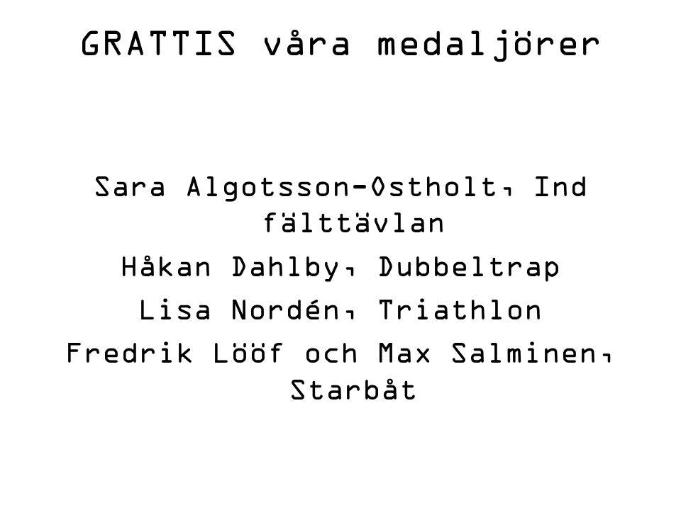 GRATTIS våra medaljörer Sara Algotsson-Ostholt, Ind fälttävlan Håkan Dahlby, Dubbeltrap Lisa Nordén, Triathlon Fredrik Lööf och Max Salminen, Starbåt