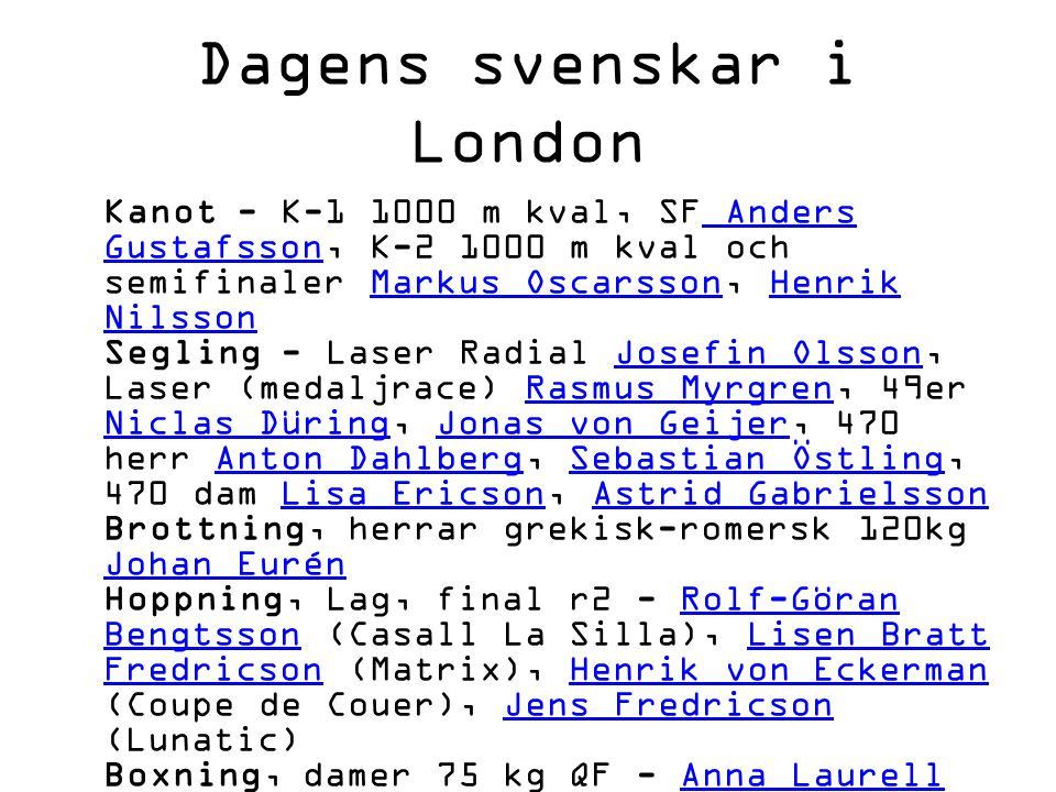 Dagens svenskar i London Kanot - K-1 1000 m kval, SF Anders Gustafsson, K-2 1000 m kval och semifinaler Markus Oscarsson, Henrik Nilsson Segling - Las