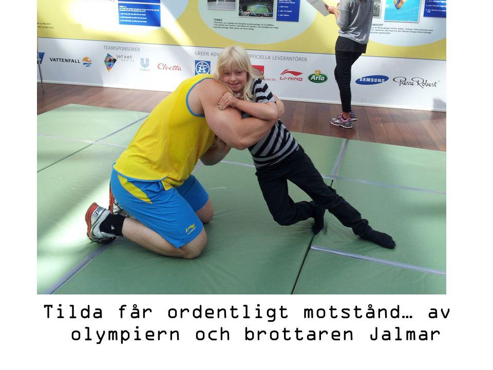 Tilda får ordentligt motstånd… av olympiern och brottaren Jalmar