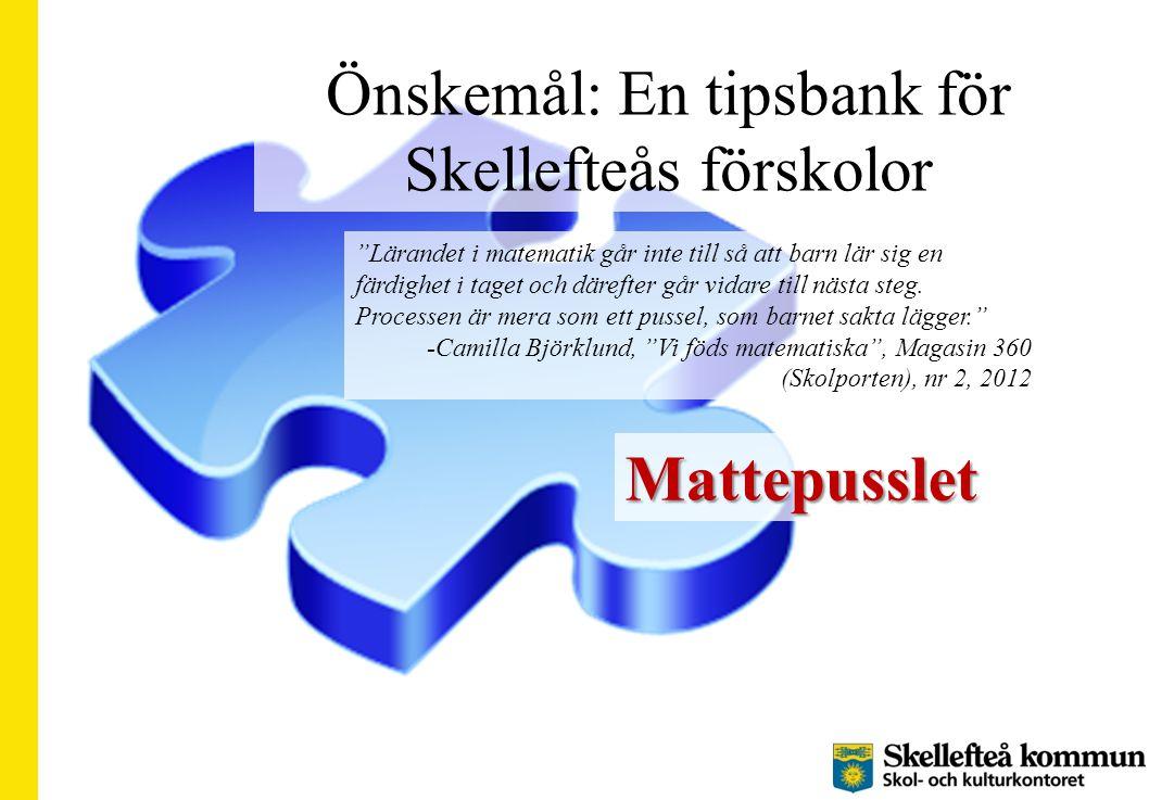 Önskemål: En tipsbank för Skellefteås förskolor Lärandet i matematik går inte till så att barn lär sig en färdighet i taget och därefter går vidare till nästa steg.