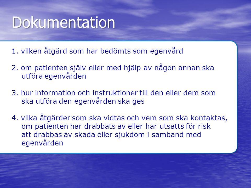 Dokumentation 1. vilken åtgärd som har bedömts som egenvård 2. om patienten själv eller med hjälp av någon annan ska utföra egenvården 3. hur informat