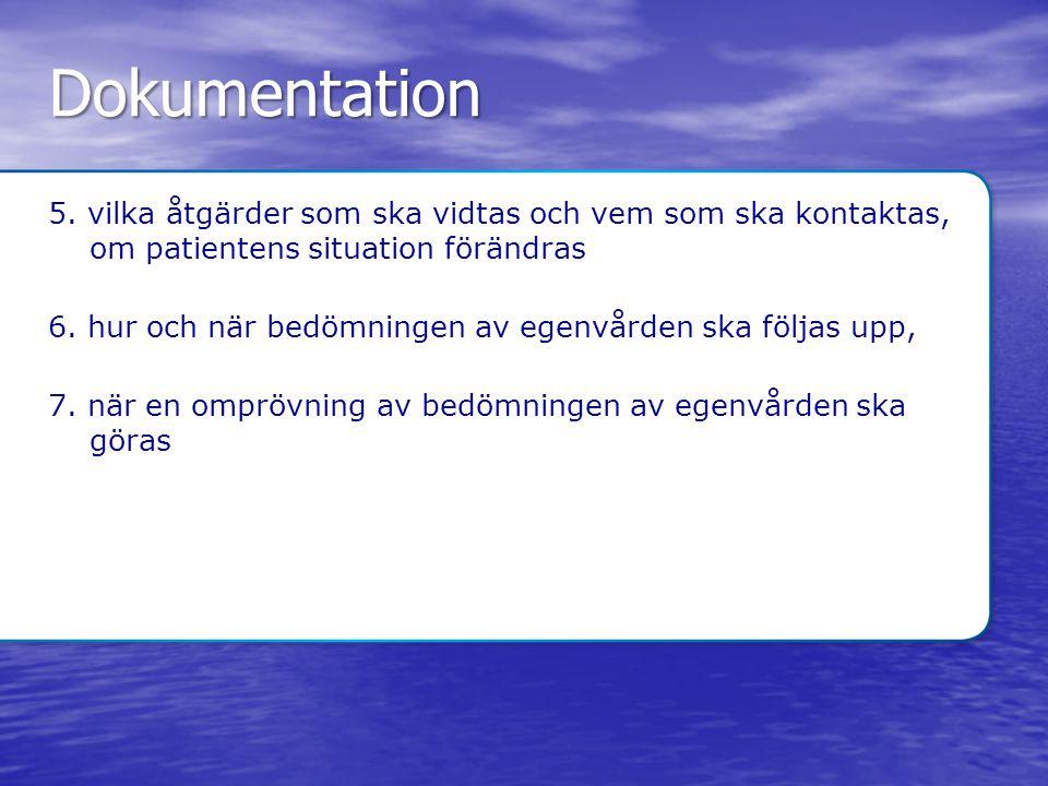 Dokumentation 5. vilka åtgärder som ska vidtas och vem som ska kontaktas, om patientens situation förändras 6. hur och när bedömningen av egenvården s