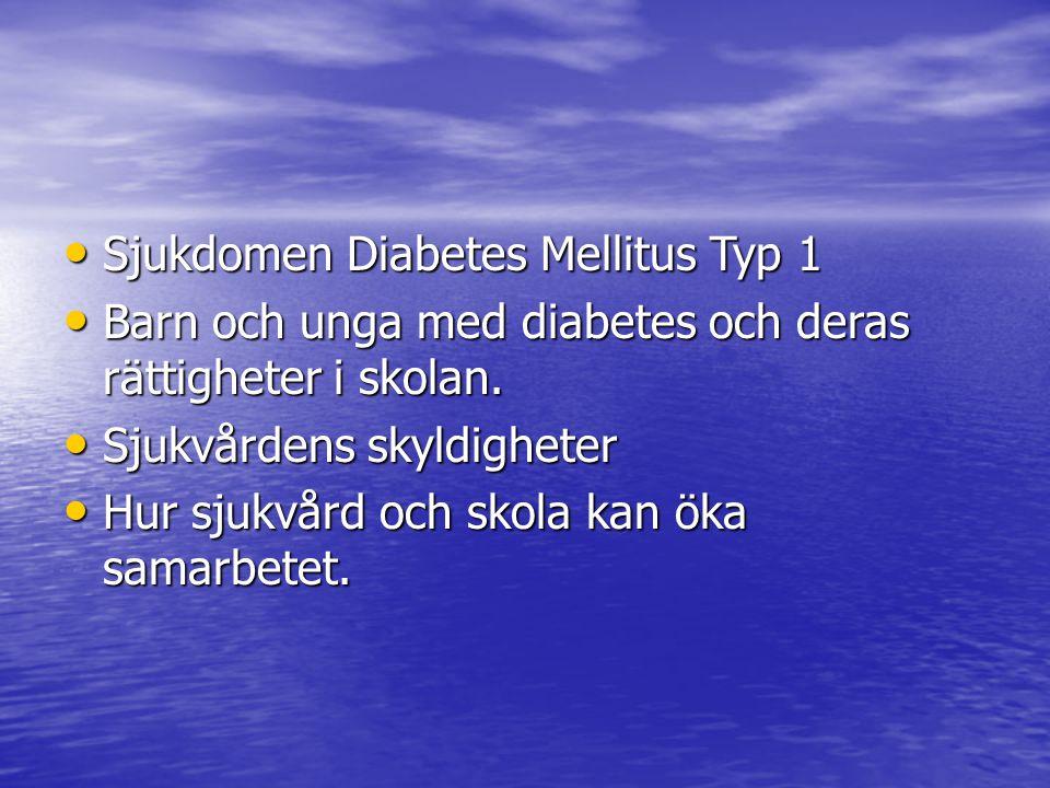 Sjukdomen Diabetes Mellitus Typ 1 Sjukdomen Diabetes Mellitus Typ 1 Barn och unga med diabetes och deras rättigheter i skolan. Barn och unga med diabe