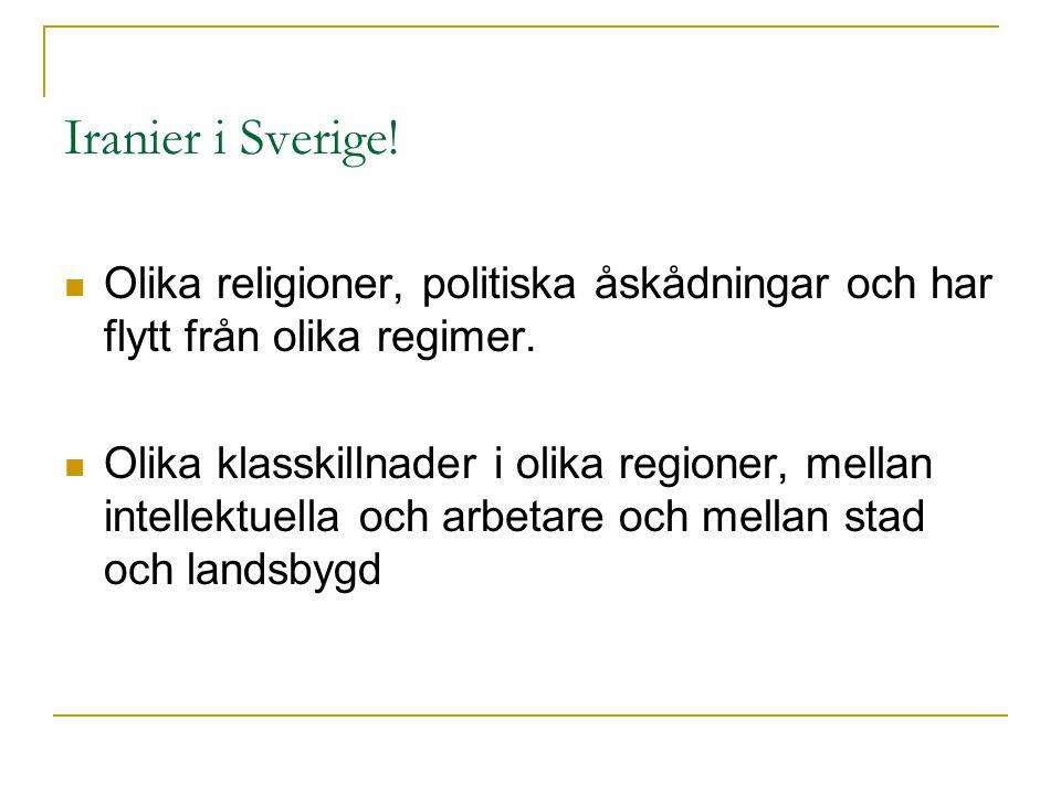 Iranier i Sverige. Olika religioner, politiska åskådningar och har flytt från olika regimer.