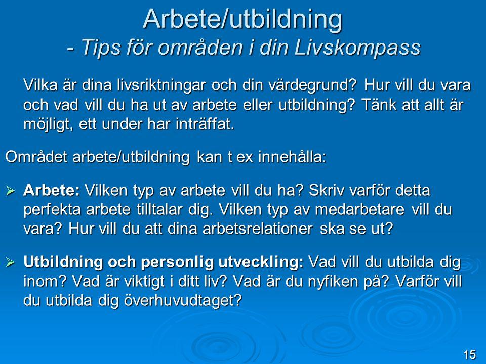 Arbete/utbildning - Tips för områden i din Livskompass Vilka är dina livsriktningar och din värdegrund.